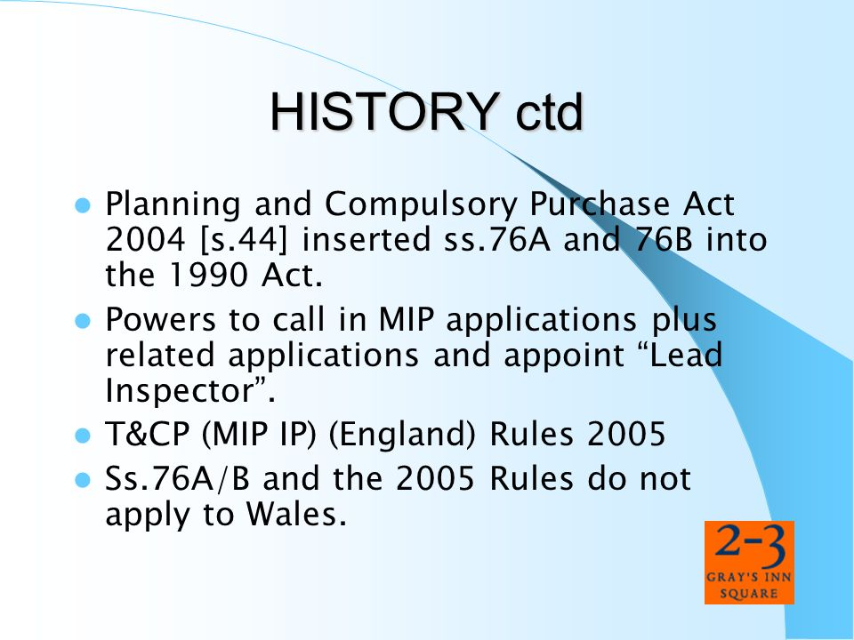 HISTORY ctd Planning and Compulsory Purchase Act 2004 [s.44] inserted ss.76A and 76B into the 1990 Act.